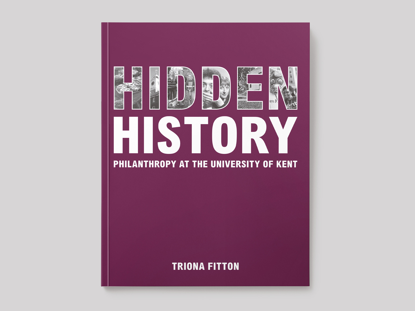 Front of the book cover for Hidden History – Philanthropy at the University of Kent